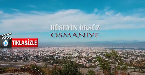 Sanatçı Hüseyin Öksüz, memleketi Osmaniye için yaptığı şarkısına klip çekti.