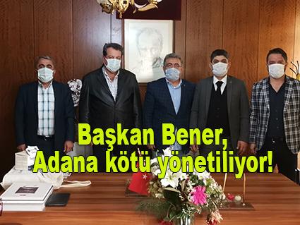 Başkan Bener, Adana kötü yönetiliyor!