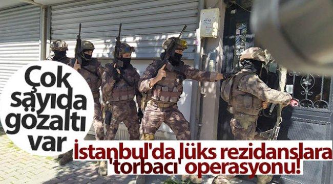 İstanbul'da lüks rezidanslara 'torbacı' operasyonu