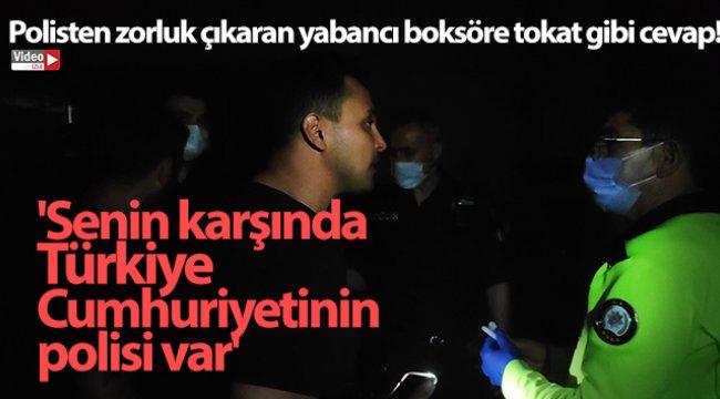 Polisten yabancı boksöre tokat gibi cevap; 'Senin karşında Türkiye Cumhuriyetinin polisi var'