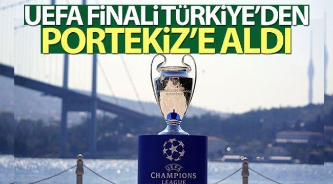 UEFA Şampiyonlar Ligi finalini Türkiye'den Portekiz'e aldı
