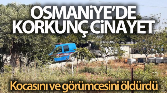 Osmaniye'de çifte cinayet... Kocasını ve görümcesini öldürdü