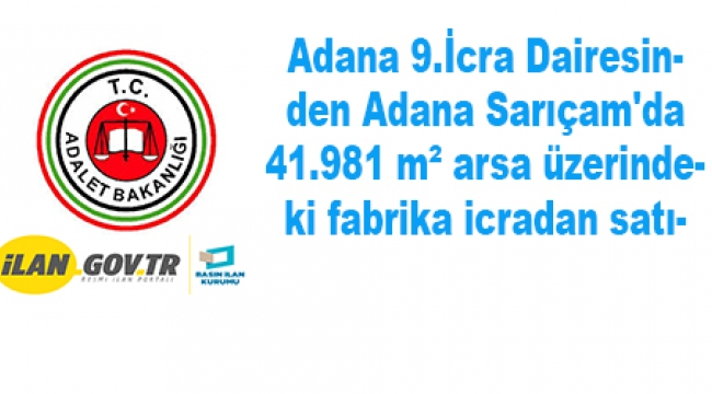 Adana Sarıçam'da 41.981 m² arsa üzerindeki fabrika icradan satılıktır
