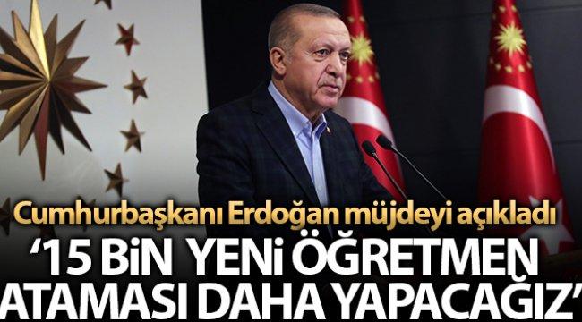 """Cumhurbaşkanı Erdoğan: """"15 bin yeni öğretmen ataması daha yapacağız"""""""