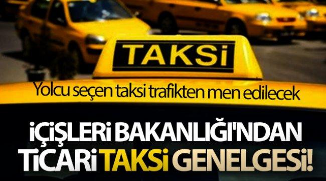 İçişleri Bakanlığı'ndan ticari taksi genelgesi! Yolcu seçen taksi trafikten men edilecek