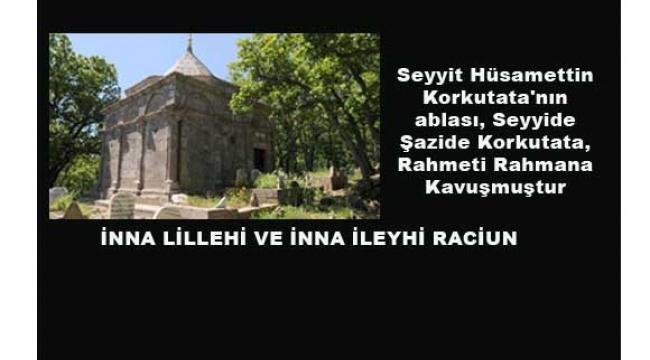 Seyyit Hüsamettin Korkutata'nın ablası, Seyyide Şazide Korkutata, Rahmeti Rahmana Kavuştu