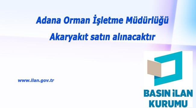 Adana Orman İşletme Müdürlüğü Akaryakıt satın alınacaktır