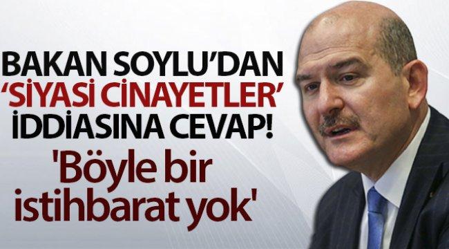 Bakan Soylu'dan 'siyasi cinayetler' iddiasına cevap: 'Böyle bir istihbarat yok'