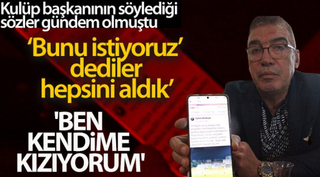 Tarsus İdman Yurdu Başkanı Şahin Kırbıyık: 'Forması terlemeden sahadan çıkanları gördüm'